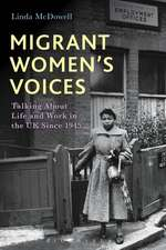 Migrant Women's Voices: Talking About Life and Work in the UK Since 1945