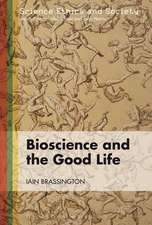 Bioscience and the Good Life