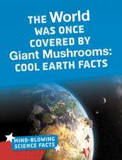 The World Was Once Covered by Giant Mushrooms