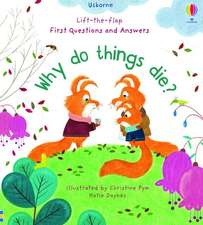 Why Do Things Die?: Lift the Flap First Questions & Answers
