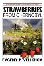 Strawberries from Chernobyl:  My Seventy-Five Years in the Heart of a Turbulent Russia