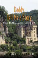 Daddy, Tell Me a Story:  This Is My Story, and I'm Sticking to It