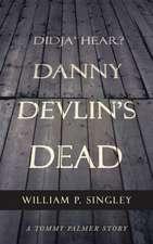 Didja' Hear? Danny Devlin's Dead:  A Tommy Palmer Story