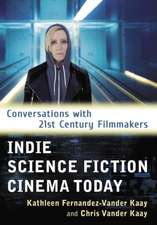 Indie Science Fiction Cinema Today: Conversations with 21st Century Filmmakers