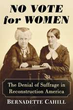 No Vote for Women: The Denial of Suffrage in Reconstruction America