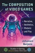 The Composition of Video Games: Narrative, Aesthetics, Rhetoric and Play