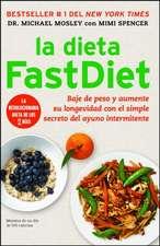 La Dieta Fastdiet:  Baje de Peso y Aumente su Longevidad Con el Simple Secreto del Ayuno Intermitente = The Fastdiet Diet