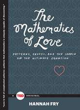 The Mathematics of Love:  Patterns, Proofs, and the Search for the Ultimate Equation