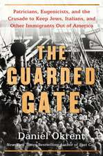 The Guarded Gate: Bigotry, Eugenics and the Law That Kept Two Generations of Jews, Italians, and Other European Immigrants Out of Americ
