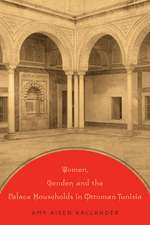 Women, Gender, and the Palace Households in Ottoman Tunisia