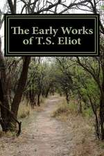The Early Works of T.S. Eliot (Featuring the Waste Land & J Alfred Prufrock)