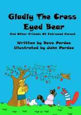 Gladly the Cross Eyed Bear:  And Other Friends of Fairwood Forest