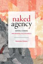 Naked Agency: Genital Cursing and Biopolitics in Africa