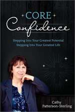 Core Confidence:  Stepping Into Your Greatest Potential-Stepping Into Your Greatest Life