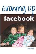 Growing Up Facebook