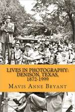 Lives in Photography:  Denison, Texas, 1872-1999