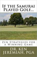 If the Samurai Played Golf...:  Zen Strategies for a Winning Game