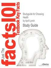 Studyguide for Choosing Health by Lynch, April, ISBN 9780321516183