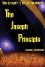 "The Joseph Principle:  ""The Answer to Economic Crisis"""