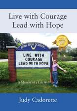 Live with Courage Lead with Hope: A Memoir of a Life Well-Lived