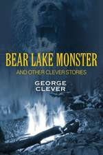 Bear Lake Monster and Other Clever Stories