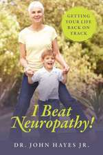 I Beat Neuropathy! Getting Your Life Back on Track