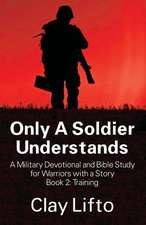 Only a Soldier Understands - A Military Devotional and Bible Study for Warriors with a Story Book 2:  Training