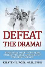 Defeat the Drama!:  Strategies to Get Your Team Fueled, Focused and Fired Up for Great Service