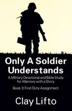 Only a Soldier Understands:  First Duty Assignment