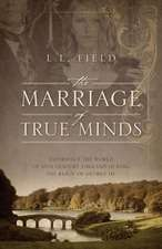 The Marriage of True Minds:  Experience the World of 18th Century England During the Reign of George III.