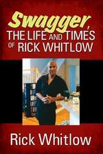 Swagger, the Life and Times of Rick Whitlow