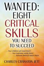 Wanted:  Eight Critical Skills You Need to Succeed. . . Your Children Will Need Them!. . . Your Business Needs Them!. . . Schoo