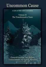 Uncommon Cause - Volume II:  A Life at Odds with Convention - The Formative Years