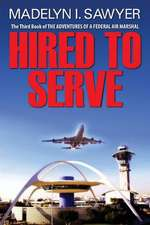 Hired to Serve:  The Third Book of the Adventures of a Federal Air Marshal