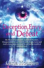 Deception, Envy, and Defeat:  My Story of Confusion, Spiritual Warfare, Disappointment and How Family, Faith, Love and God's Grace Kept Me Sane in a