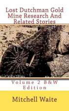 Lost Dutchman Gold Mine Research and Related Stories Volume 2 B&w Edition:  Black and White Edition