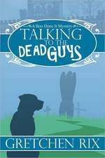 Talking to the Dead Guys:  A Boo Done It Mystery