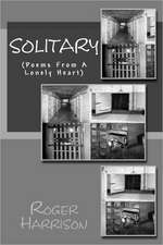 Solitary:  (Poems from a Lonely Heart)