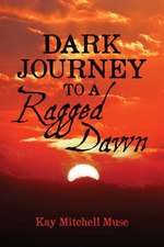 Dark Journey to a Ragged Dawn
