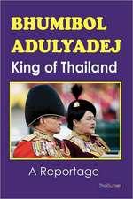Bhumibol Adulyadej King of Thailand:  A Reportage