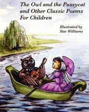 The Owl and the Pussycat and Other Classic Poems for Children
