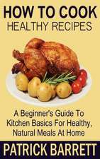 How to Cook Healthy Recipes
