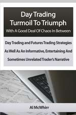 Day Trading Turmoil to Triumph with a Good Deal of Chaos in Between