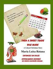 Then a Sweet Trade Was Made/Entonces Un Dulce Intercambio Ocurrio