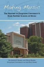 Making Music:  The History of Duquesne University's Mary Pappert School of Music