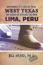 Happenings of a Fellow from West Texas Who Married an Intriguing Lady from Lima, Peru