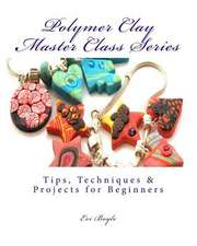 Polymer Clay Master Class Series