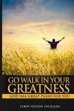Go Walk in Your Greatness