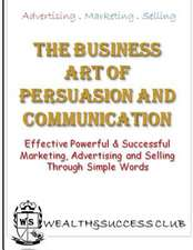 The Business Art of Persuasion & Communication