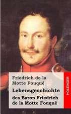 Lebensgeschichte Des Baron Friedrich de La Motte Fouque